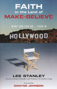 Faith in the Land of Make Believe: What God Can Do Even in Hollywood  -     By: Lee Stanley