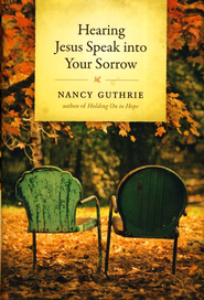 Hearing Jesus Speak into Your Sorrow  -     By: Nancy Guthrie