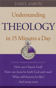 Understanding Theology in 15 Minutes a Day: How can I know God?How can Jesus be both God and man?What will heaven be like? And many more - eBook  -     By: Daryl Aaron