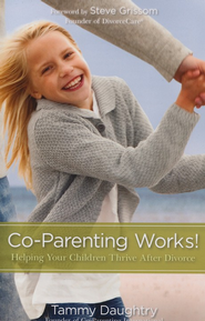 Co-Parenting Works! Working Together to Help Your Children Thrive  -     By: Tammy Daughtry