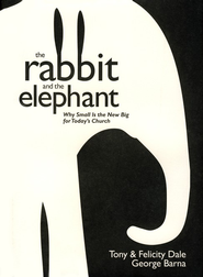 The Rabbit and the Elephant: Releasing the Mega Impact of Micro Churches  -     By: Tony Dale, Felicity Dale, George Barna