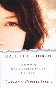 Half the Church: Recapturing God's Global Vision for Women  -              By: Carolyn Custis James