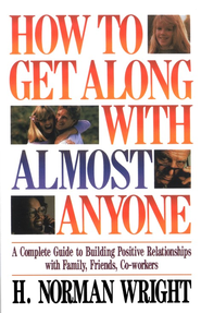 How to Get Along With Almost Anyone   -              By: H. Norman Wright