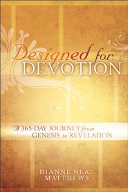Designed for Devotion: A 365-Day Journey from Genesis to Revelation - eBook  -     By: Dianne Neal Matthews