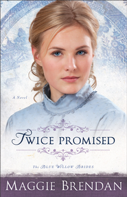 Twice Promised: A Novel - eBook  -     By: Maggie Brendan