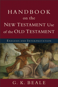 Handbook on the New Testament Use of the Old Testament: Exegesis and Interpretation - eBook  -     By: G.K. Beale