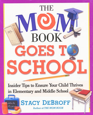 The Mom Book Goes to School: Insider School to Ensure   Your Child Thrives in Elementary & Middle School  -     By: Stacy DeBroff