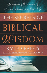 Secrets of Biblical Wisdom, The: Unleashing the Power of Heavenly Insight in Your Life - eBook  -     By: Kyle Searcy