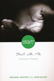 Start With Me: A Modern Parable, Softcover  -     By: Mike Seaton, John Blase
