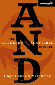 And: The Gathered and Scattered Church   -              By: Hugh Halter, Matt Smay