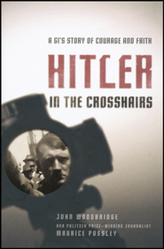 Hitler in the Crosshairs: A GI's Story of Courage and Faith  -     By: Maurice Possley, John Woodbridge Ph.D.