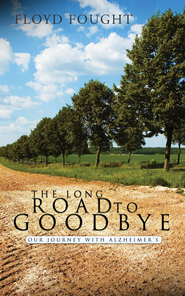 The Long Road to Goodbye: Our Journey with Alzheimer's / Digital original - eBook  -     By: Floyd Fought