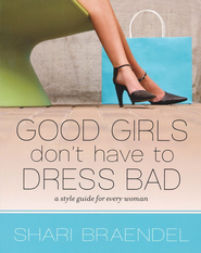 Good Girls Don't Have to Dress Bad: A Style Guide for Every Woman - Slightly Imperfect  -              By: Shari Braendel