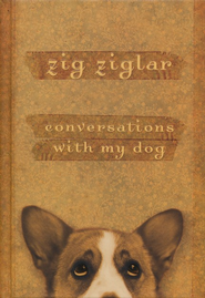 Conversations With My Dog  -     By: Zig Ziglar