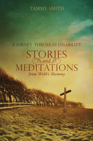 Stories and Meditations from Webb's Mommy: Journey Through Disability / Digital original - eBook  -     By: Tammy Smith