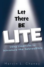 Let There Be Lite - eBook [ePub]: Using Limericks to Introduce the Hebrew Bible - eBook  -     By: Marvin L. Chaney