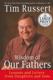 Wisdom of Our Fathers: Lessons and Letters from Daughters and Sons, Large Print Hardcover  -     By: Tim Russert