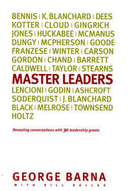 The Master Leader: Revealing Conversations with 30 Leadership Greats  -     By: George Barna, Bill Dallas