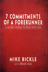 7 Commitments of a Forerunner: A Sacred Charge To Press into God  -     By: Mike Bickle, Brian Kim