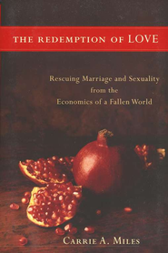 Redemption of Love, The: Rescuing Marriage and Sexuality from the Economics of a Fallen World - eBook  -     By: Carrie A. Miles