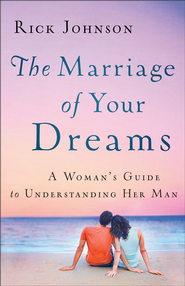 Marriage of Your Dreams, The: A Woman's Guide to Understanding Her Man - eBook  -     By: Rick Johnson