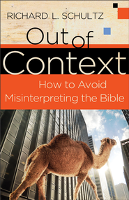 Out of Context: How to Avoid Misinterpreting the Bible - eBook  -     By: Richard L. Schultz