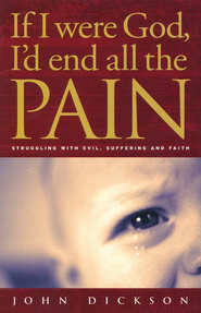 If I Were God, I'd End All Pain  -     By: John Dickson