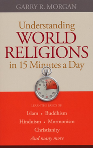 Understanding World Religions in 15 Minutes a Day: Learn the basics of: IslamBuddhismHinduismMormonismChristianityAnd many more - eBook  -     By: Garry R. Morgan