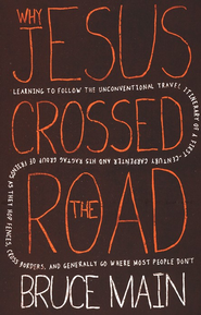 Why Jesus Crossed the Road: Learning to follow the unconventional travel itinerary   -     By: Bruce D. Main