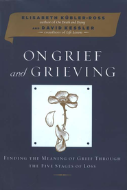 On Grief and Grieving: Finding the Meaning of Grief  through the Five Stages of Loss  -     By: Elisabeth Kubler-Ross, David Kessler