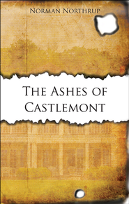 The Ashes of Castlemont - eBook  -     By: Norman Northrup