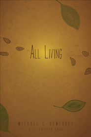 All Living: A Seedvision Saga - eBook  -     By: Michael C. Humphrey