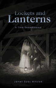 Lockets and Lanterns: A Time Remembered - eBook  -     By: Janet Syas Nitsick