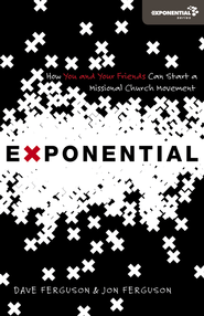 Exponential: How You and Your Friends Can Start a Missional Church Movement  -     By: Dave Ferguson, Jon Ferguson