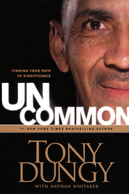 Uncommon: Finding Your Path to Significance   -     By: Tony Dungy, Nathan Whitaker