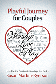 Playful Journey for Couples: Live Out the Passionate Marriage You Desire - eBook  -     By: Susan Markin-Ryerson