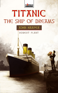 Titanic: The Ship of Dreams - eBook  -     By: Robert Plant