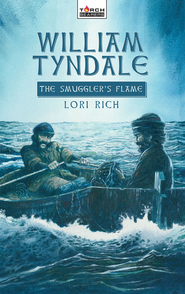 William Tyndale: The Smuggler's Flame - eBook  -     By: Lori Rich
