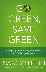 Go Green, Save Green: A Simple Guide to Saving Time, Money, and God's Green Earth  -     By: Nancy Sleeth