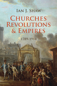 Churches, Revolutions And Empires: 1789-1914 - eBook  -     By: Ian Shaw