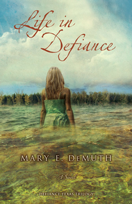 Life in Defiance: A Novel - eBook  -     By: Mary E. DeMuth