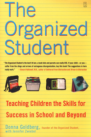 The Organized Student: Teaching Children the Skills for Success in School & Beyond  -              By: Donna Goldberg, Jennifer Zwiebel
