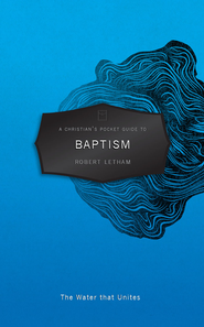 A Christian's Pocket Guide to Baptism - eBook  -     By: Robert Letham