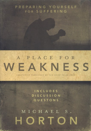 A Place for Weakness: Preparing Yourself for Suffering  - Slightly Imperfect  -     By: Michael Horton