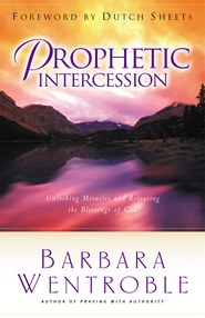 Prophetic Intercession: Unlocking Miracles and Releasing the Blessings of God - eBook  -     By: Barbara Wentroble