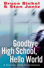 Goodbye High School, Hello World: A Real-Life Guide for Graduates - eBook  -     By: Bruce Bickel, Stan Jantz