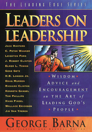 Leaders on Leadership: Wisdom, Advice and Encouragement on the Art of Leading God's People - eBook  -     By: George Barna
