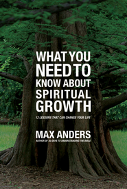 What You Need to Know About Spiritual Growth: 12 Lessons That Can Change Your Life - eBook  -     By: Max Anders