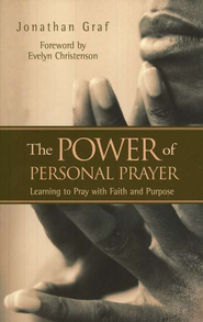The Power of Personal Prayer: Learning to Pray with Faith and Purpose  -     By: Jonathan Graf
