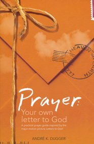 Prayer: Your Own Letter to God   -              By: Andre Dugger